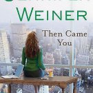 Then Came You by Jennifer Weiner (2011, Hardcover)