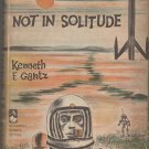 Not in Solitude by Kenneth F. Gantz - hardback BCE