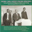How Can I Keep From Singing - Early American Religious Music And Song Vol. 1 CD
