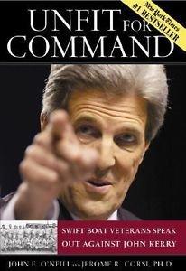 Unfit for Command : Swift Boat Veterans Speak Out Against John Kerry by John...