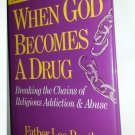 1991 When God Becomes a Drug ~ 1 Edition ~ Religious  ~ Addiction ~ spirituality