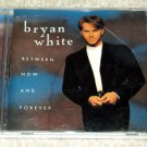 Bryan White - Between Now And Forever CD 10trks