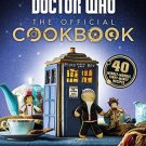 Doctor Who: The Official Cookbook: 40 Wibbly-Wobbly Timey-Wimey Recipes...