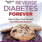 Reverse Diabetes Forever Newly Updated: How to Shop, Cook, Eat and Live Well...
