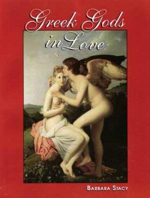 Greek Gods in Love by Stacy, Barabra