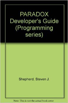 Paradox 4.0 Developer's Guide/Book and Disk (Programming series)