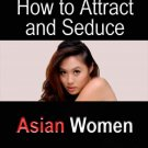 How to Attract and Date Asian Women - Ebook