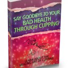 The Healing Art Of Cupping - Say Goodbye To Your Bad Health - Ebook