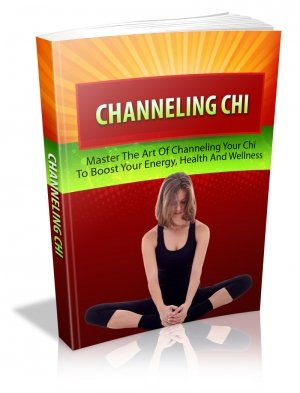 Channeling Chi - Boost Your Energy Today With Chi - Ebook
