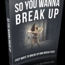So You Wanna Break Up - The Easy Ways To Break Up And Break Free - Ebook