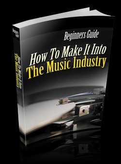 Beginners Guide �How To Make It Into The Music Industry - Ebook