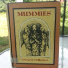 MUMMIES by Georgess McHargue 1972 First Edition Vintage Hardcover Book weird creepy morbid