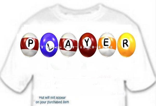 T-shirt,  Billards, pool PLAYER - (youth & Adult Sm - xLg)