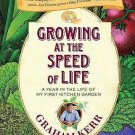 GROWING AT THE SPEED OF LIFE A YEAR IN THE LIFE OF MY 1st GARDEN BY GRAHAM KERR