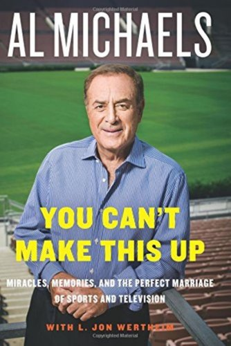 Al Michaels You Can't Make This Up: Miracles, Memories, and the Perfect Marriage