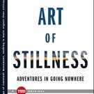 The Art of Stillness: Adventures in Going Nowhere by Pico Iyer