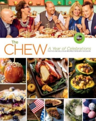 The Chew (Festive & Delicious Recipes for Every Occasion) A Year of Celebrations