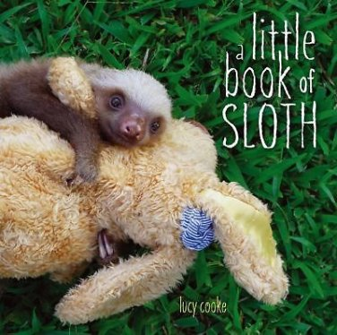 A Little Book of Sloth [Hardcover] by Lucy Cooke