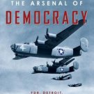 The Arsenal of Democracy FDR Detroit and an Epic Quest to Arm an America at War