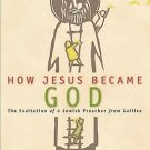 How Jesus Became God The Exaltation of Jewish Preacher from Galilee Bart Ehrman