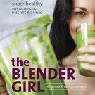 The Blender Girl: Super-Easy, Super-Healthy Meals, Snacks, Desserts, and Drinks