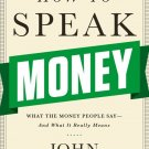 How to Speak Money What the Money People Say And What It Really Means Lanchester