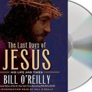 The Last Days of Jesus: His Life and Times Audio Audiobook  CD by Bill O'Reilly