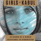 The Underground Girls of Kabul: In Search of a Hidden Resistance in Afghanistan