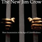 The New Jim Crow: Mass Incarceration in the Age of Colorblindness  M. Alexander