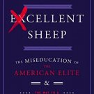 Excellent Sheep The Miseducation of the American Elite & Way to a Meaning Life