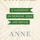 Stitches: A Handbook on Meaning, Hope and Repair (Hardcover) by Anne Lamott