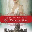 Lady Catherine, the Earl, & the Real Downton Abbey by The Countess of Carnarvon