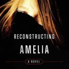 Reconstructing Amelia: A Novel  [Hardcover] by Kimberly McCreight