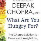 What Are You Hungry For? The Chopra Solution to Permanent Weight Loss Well-Being