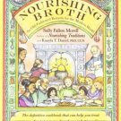 Nourishing Broth Old Fashioned Remedy for the Modern World   Sally Fallon Morell