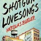 Shotgun Lovesongs: A Novel Hardcover by Nickolas Butler