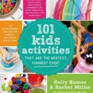 101 Kids Activities That Are the Bestest, Funnest Ever! by Holly Homer
