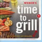 Weber's Time to Grill: Get In. Get Out. Get Grilling by Jamie Purviance