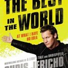 The Best in the World: At What I Have No Idea (NEW Hardcover) by Chris Jericho