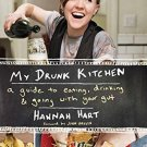 My Drunk Kitchen Guide to Eating, Drinking, & Going with Your Gut by Hannah Hart
