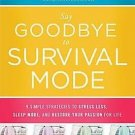 Say Goodbye to Survival Mode: 9 Simple Strategies to Stress Less, Sleep More