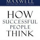 How Successful People Think Change Your Thinking Change Your Life John C Maxwell