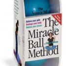 The Miracle Ball Method Relieve Your Pain, Reshape Your Body, Reduce Your Stress
