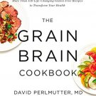 The Grain Brain Cookbook: More Than 150 Life Changing Gluten Free Recipes