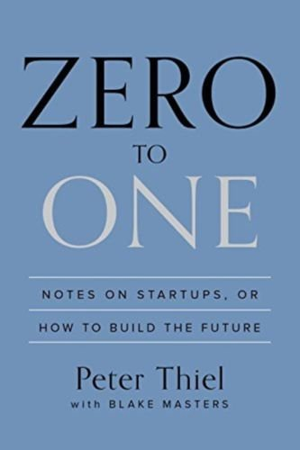 Zero to One Notes on Startups or How to Build the Future Hardcover   Peter Thief