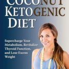 The Coconut Ketogenic Diet Supercharge Your Metabolism Revitalize Thyroid