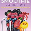 The Smoothie Recipe Book: 150 Smoothie Recipes Including for Weight Loss