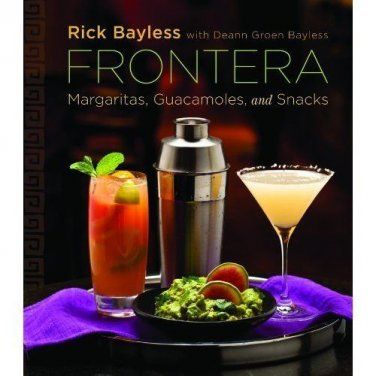 Frontera: Margaritas, Guacamoles, and Snacks [Hardcover] by Rick Bayless New