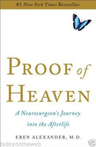 Proof of Heaven: A Neurosurgeon's Near-Death Experience and Journey into the