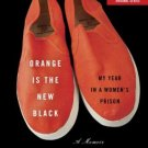 Orange Is the New Black : My Year in a Women's Prison by Piper Kerman